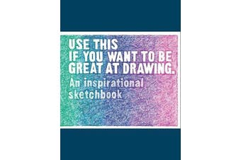 Use This if You Want to Be Great at Drawing - An Inspirational Sketchbook