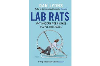 Lab Rats - Why Modern Work Makes People Miserable