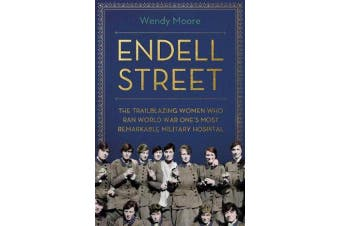 Endell Street - The Women Who Ran Britain's Trailblazing Military Hospital