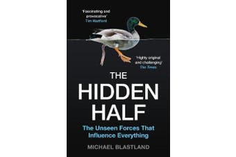 The Hidden Half - The Unseen Forces That Influence Everything