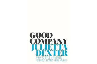 Good Company - How to Build a Business without Losing Your Values