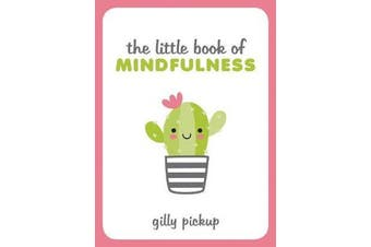 The Little Book of Mindfulness - Tips, Techniques and Quotes for a More Centred, Balanced You