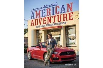 James Martin's American Adventure - 80 classic American recipes