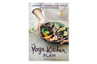The Yoga Kitchen Plan - A seven-day vegetarian lifestyle plan with over 70 recipes