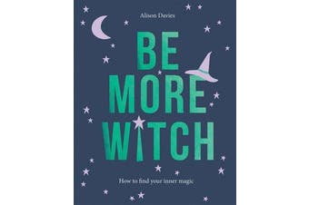 Be More Witch - How to Find Your Inner Magic