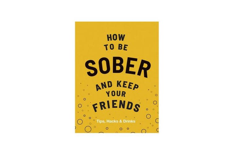 How to be Sober and Keep Your Friends - Tips, Hacks & Drinks