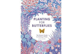 Planting for Butterflies - The Grower's Guide to Creating a Flutter