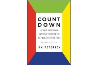 Count Down - The Past, Present and Uncertain Future of the Big Four Accounting Firms - Second Edition