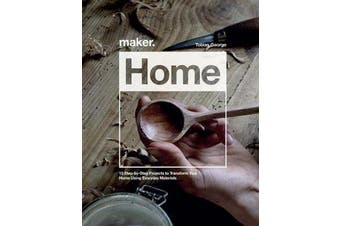 Maker.Home - 15 Step-by-Step Projects to Transform Your Home