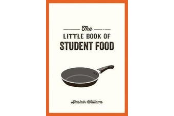 The Little Book of Student Food - Easy Recipes for Tasty, Healthy Eating on a Budget