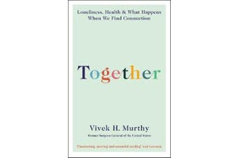 Together - Loneliness, Health and What Happens When We Find Connection