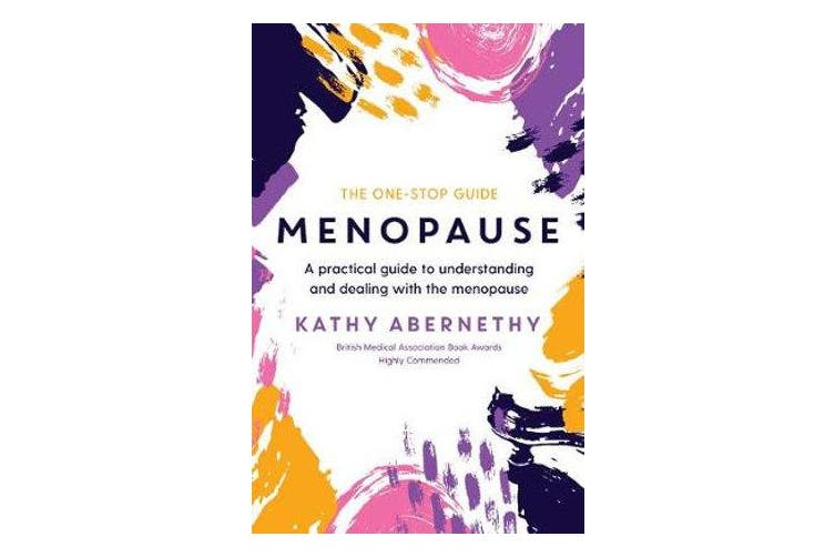 Menopause: The One-Stop Guide - A Practical Guide to Understanding and Dealing with the Menopause