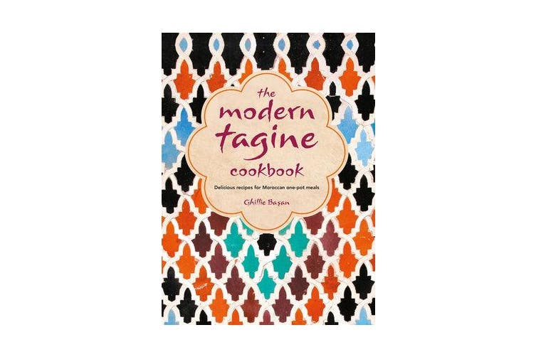The Modern Tagine Cookbook - Delicious Recipes for Moroccan One-Pot Meals