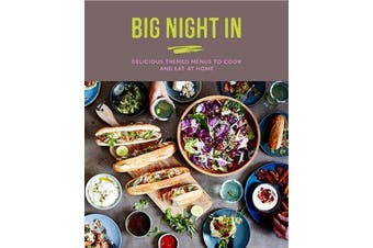 Big Night In - Delicious Themed Menus to Cook & Eat at Home