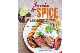 Smoke and Spice - Recipes for Seasonings, Rubs, Marinades, Brines, Glazes & Butters