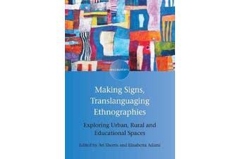 Making Signs, Translanguaging Ethnographies - Exploring Urban, Rural and Educational Spaces