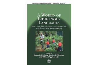A World of Indigenous Languages - Politics, Pedagogies and Prospects for Language Reclamation