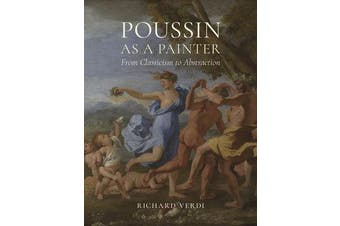Poussin as a Painter - From Classicism to Abstraction