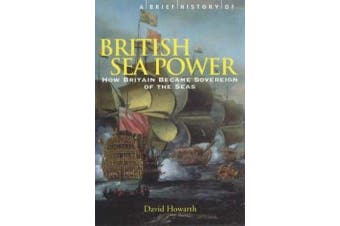 A Brief History of British Sea Power - How Britain Became Sovereign of the Seas