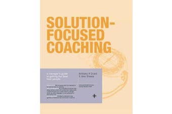 Solution-Focused Coaching - Managing People in A Complex World
