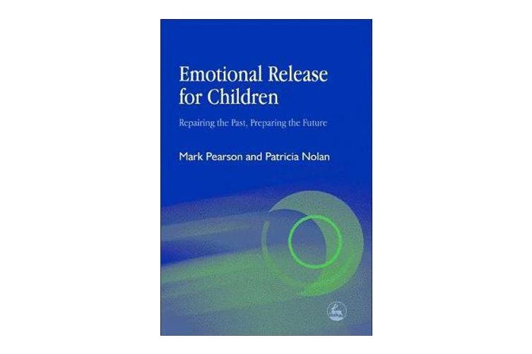 Emotional Release for Children - Repairing the Past, Preparing the Future
