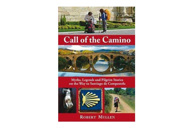 Call of the Camino - Myths, Legends and Pilgrim Stories on the Way to Santiago de Compostela