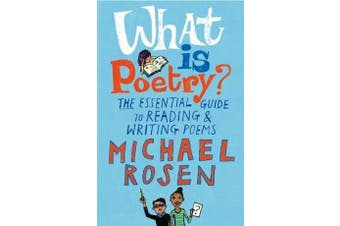 What Is Poetry? - The Essential Guide to Reading and Writing Poems