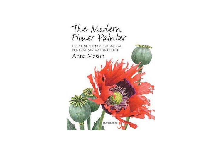 The Modern Flower Painter - Creating Vibrant Botanical Portraits in Watercolour