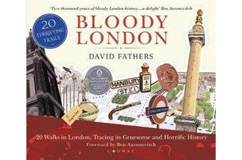 Bloody London - 20 Walks in London, Taking in its Gruesome and Horrific History