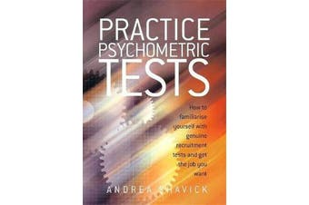Practice Psychometric Tests - How to Familiarise Yourself with Genuine Recruitment Tests and Get the Job you Want