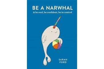Be a Narwhal - & be cool, be confident, be in control