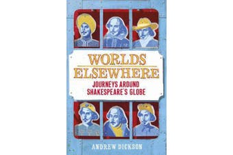 Worlds Elsewhere - Journeys Around Shakespeare's Globe