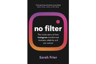 No Filter - The inside story of how Instagram transformed business, celebrity and our culture