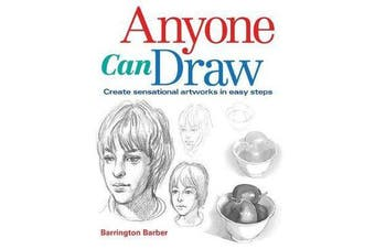 Anyone Can Draw - Create Sensational Artworks in Easy Steps