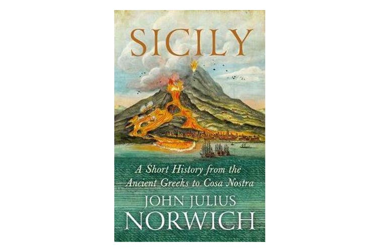 Sicily - A Short History, from the Greeks to Cosa Nostra