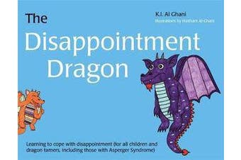 The Disappointment Dragon - Learning to Cope with Disappointment (for All Children and Dragon Tamers, Including Those with Asperger Syndrome)