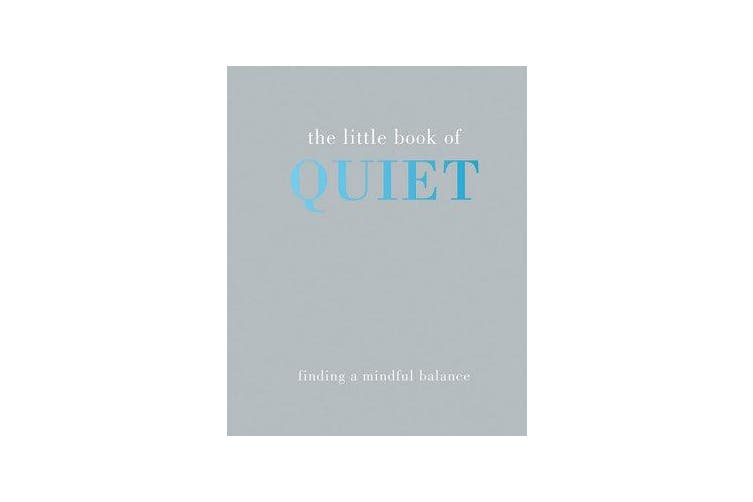 The Little Book of Quiet - Finding a Mindful Balance