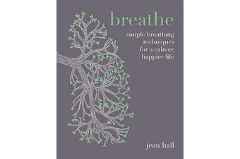 Breathe - Simple breathing techniques for a calmer, happier life