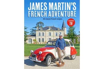 James Martin's French Adventure - 80 Classic French Recipes