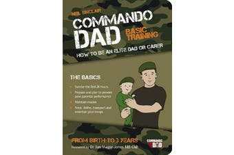 Commando Dad - Basic Training: How to be an Elite Dad or Carer. From Birth to Three Years