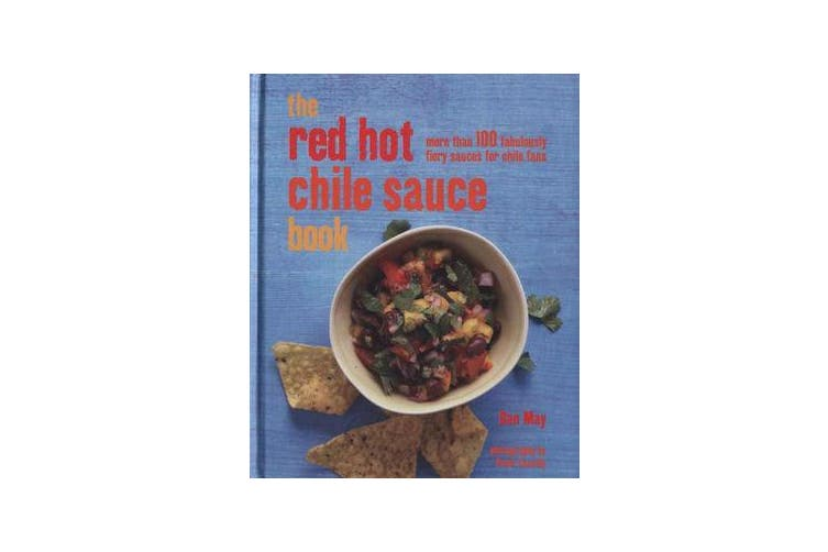 The Red Hot Chile Sauce Book - 100 Fabulously Fiery Sauces for Chile Fans