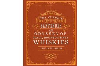 The Curious Bartender - An Odyssey of Malt, Bourbon & Rye Whiskies