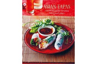 Asian Tapas - Over 60 Recipes for Tempting Asian Small Plates and Bites