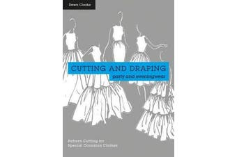 Cutting and Draping Party and Eveningwear - Dressmaking and pattern cutting for special occasion clothes