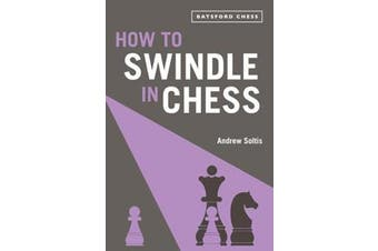 How to Swindle in Chess - snatch victory from a losing position
