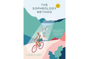 The Sophrology Method - Simple mind-body techniques for a calmer, happier, healthier you