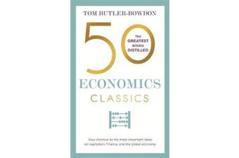 50 Economics Classics - Your shortcut to the most important ideas on capitalism, finance, and the global economy