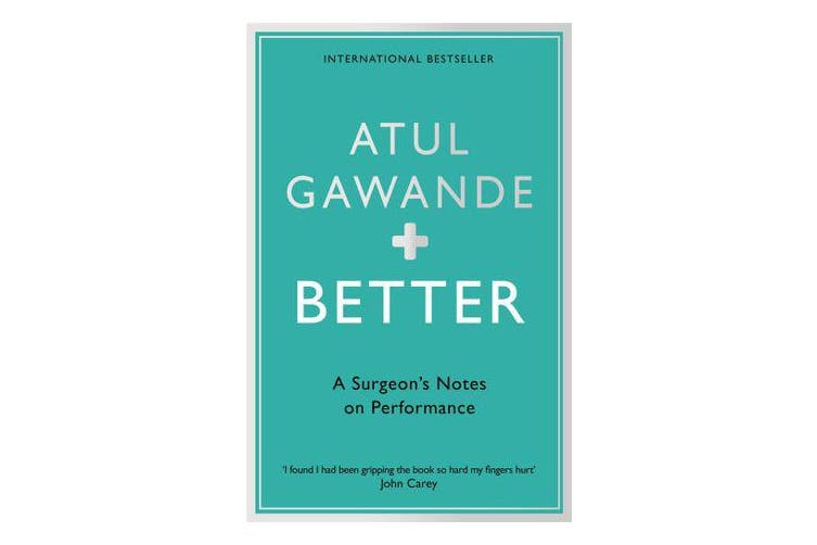 Better - A Surgeon's Notes on Performance