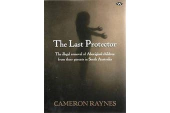 The Last Protector - The illegal removal of Aboriginal children from their parents in South Australia
