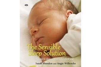 The Sensible Sleep Solution - A guide to sleep in your baby's first year